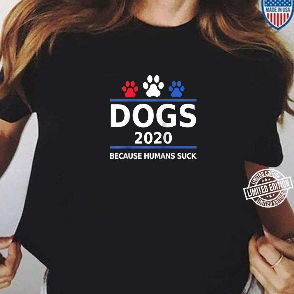 Dogs 2020 Because Humans Suck Political Election Shirt ladies tee
