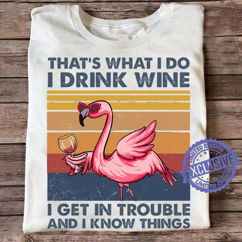 Flamingo That's what i do i drink wine i get in trouble and i know things shirt