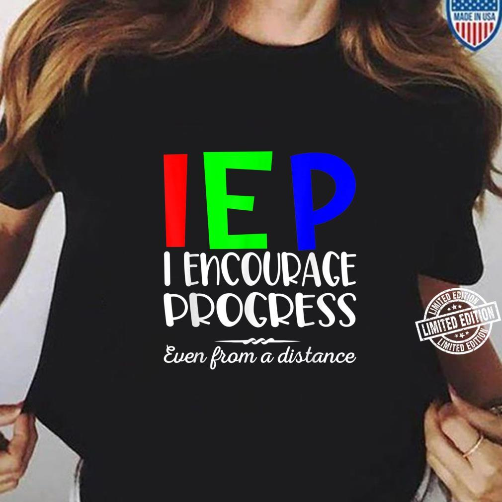 IEP I Encourage Progress Even From A Distance Learning Shirt ladies tee
