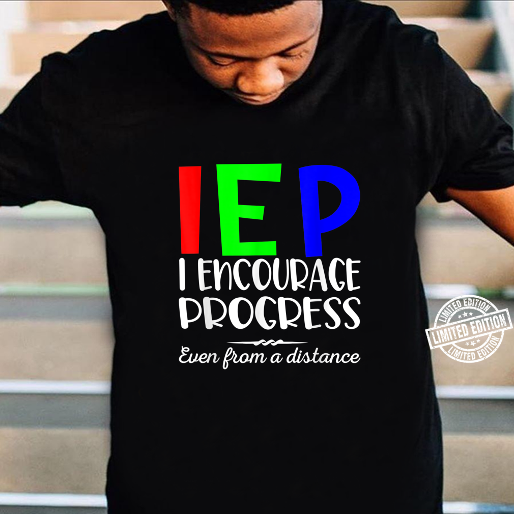 IEP I Encourage Progress Even From A Distance Learning Shirt